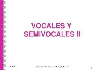 VOCALES Y SEMIVOCALES II