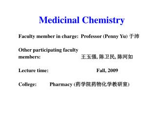 Medicinal Chemistry  Faculty member in charge: Professor Penny Yu   Other participating faculty  members:   , ,   Lectur