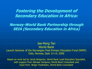 Fostering the Development of Secondary Education in Africa:  Norway-World Bank Partnership through  SEIA Secondary Educa