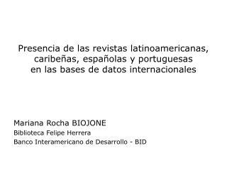Presencia de las revistas latinoamericanas, caribe as, espa olas y portuguesas  en las bases de datos internacionales