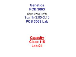 Genetics PCB 3063 Chem  Physics 145  Tu