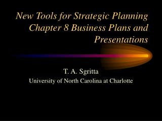 New Tools for Strategic Planning  Chapter 8 Business Plans and Presentations