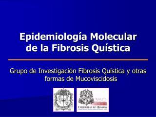 Epidemiolog a Molecular de la Fibrosis Qu stica
