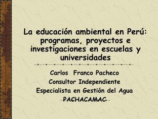 La educaci n ambiental en Per : programas, proyectos e investigaciones en escuelas y universidades