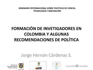 FORMACI N DE INVETIGADORES EN COLOMBIA Y ALGUNAS RECOMENDACIONES DE POL TICA