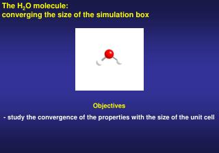 The H2O molecule:                        converging the size of the simulation box