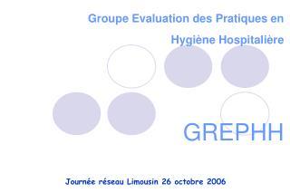 Groupe Evaluation des Pratiques en Hygi ne Hospitali re     GREPHH