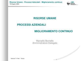 RISORSE UMANE   PROCESSI AZIENDALI  MIGLIORAMENTO CONTINUO   Marcello Borriello Amministratore Delegato