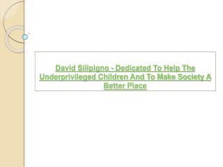 David Silipigno - Dedicated To Help The Underprivileged Chil