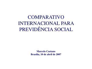 COMPARATIVO INTERNACIONAL PARA PREVID NCIA SOCIAL