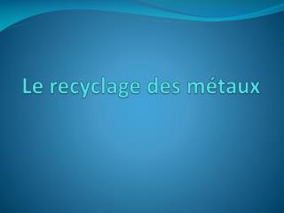 Le recyclage des m taux