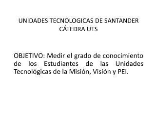 UNIDADES TECNOLOGICAS DE SANTANDER C TEDRA UTS