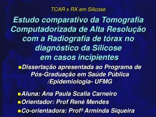 Estudo comparativo da Tomografia Computadorizada de Alta Resolu  o com a Radiografia de t rax no diagn stico da Silicose