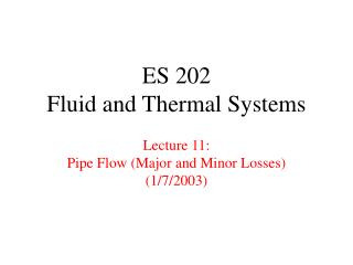 ES 202 Fluid and Thermal Systems  Lecture 11: Pipe Flow Major and Minor Losses 1