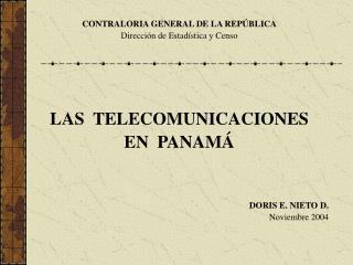 CONTRALORIA GENERAL DE LA REP BLICA Direcci n de Estad stica y Censo    LAS  TELECOMUNICACIONES  EN  PANAM    DORIS E. N