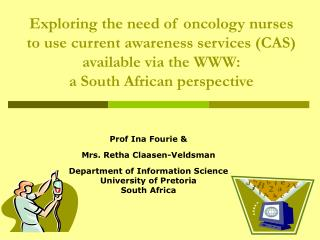 Exploring the need of oncology nurses to use current awareness services CAS available via the WWW:   a South African per