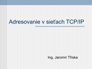 Adresovanie v sietach TCP