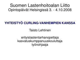 Suomen Lastenhoitoalan Liitto Opintop iv t Helsingiss  3. - 4.10.2008