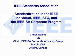 IEEE Standards Association  Standardization in the IEEE  Individual, IEEE-ISTO, and the IEEE-SA Corporate Program