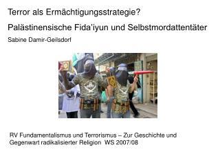 Terror als Erm chtigungsstrategie  Pal stinensische Fida iyun und Selbstmordattent ter  Sabine Damir-Geilsdorf