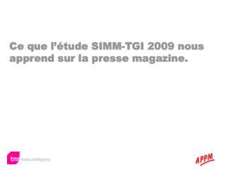 Ce que l  tude SIMM-TGI 2009 nous  apprend sur la presse magazine.