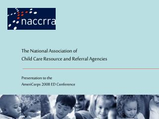 The National Association of  Child Care Resource and Referral Agencies