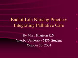 End of Life Nursing Practice: Integrating Palliative Care