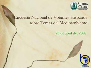 Encuesta Nacional de Votantes Hispanos sobre Temas del Medioambiente