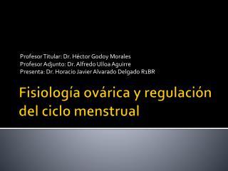 Fisiolog a ov rica y regulaci n del ciclo menstrual