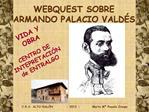 WEBQUEST SOBRE  ARMANDO PALACIO VALD S