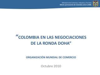 COLOMBIA EN LAS NEGOCIACIONES  DE LA RONDA DOHA    ORGANIZACI N MUNDIAL DE COMERCIO  Octubre 2010