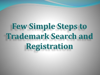 Few Simple Steps to Trademark Search and Registration