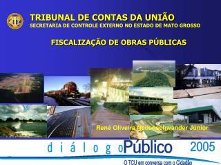 TRIBUNAL DE CONTAS DA UNI O SECRETARIA DE CONTROLE EXTERNO NO ESTADO DE MATO GROSSO  FISCALIZA  O DE OBRAS P BLICAS