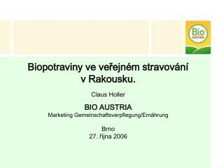 Biopotraviny ve verejn m stravov n   v Rakousku.  Claus Holler  BIO AUSTRIA Marketing Gemeinschaftsverpflegung