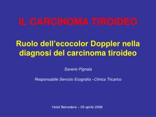 IL CARCINOMA TIROIDEO  Ruolo dell ecocolor Doppler nella diagnosi del carcinoma tiroideo  Saverio Pignata  Responsabile