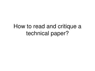 How to read and critique a technical paper