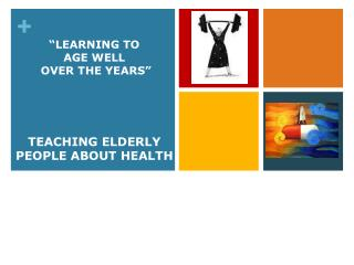 TEACHING ELDERLY  PEOPLE ABOUT HEALTH