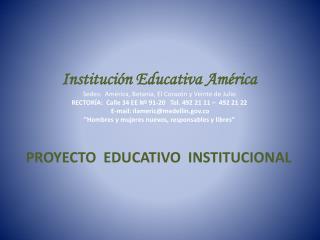 Instituci n Educativa Am rica Sedes:  Am rica, Betania, El Coraz n y Veinte de Julio RECTOR A:  Calle 34 EE N  91-20   T