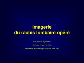 Imagerie  du rachis lombaire op r   Ben Abdallah Nejmeddine  Universit  Virtuelle de Tunis  Mast re de Neuradiologie. So