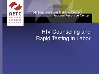HIV Counseling and  Rapid Testing in Labor