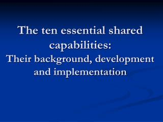 The ten essential shared capabilities: Their background, development and implementation