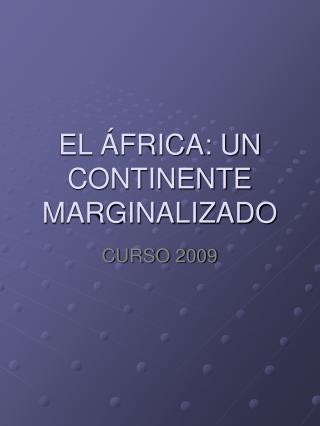 EL  FRICA: UN CONTINENTE MARGINALIZADO