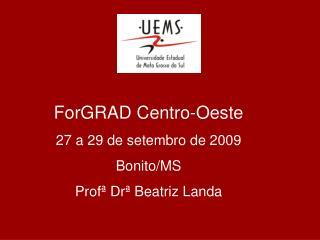 ForGRAD Centro-Oeste 27 a 29 de setembro de 2009 Bonito