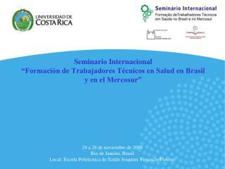 Seminario Internacional  Formaci n de Trabajadores T cnicos en Salud en Brasil y en el Mercosur