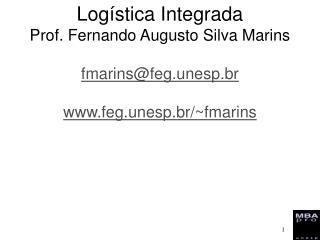 Log stica Integrada  Prof. Fernando Augusto Silva Marins  fmarinsfeg.unesp.br   feg.unesp.br