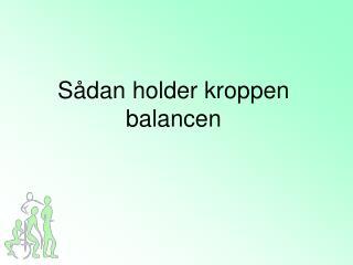 S dan holder kroppen balancen