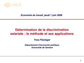 D termination de la discrimination  salariale : la m thode et ses applications  Yves Fl ckiger  D partement d  conomie p