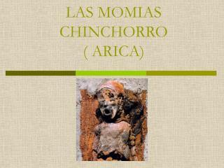 LAS MOMIAS CHINCHORRO  ARICA