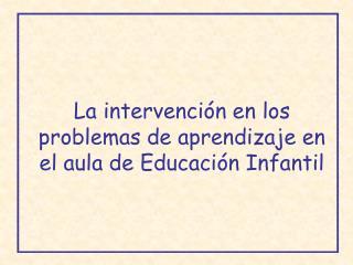 La intervenci n en los problemas de aprendizaje en el aula de Educaci n Infantil