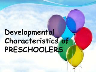 Developmental Characteristics of PRESCHOOLERS